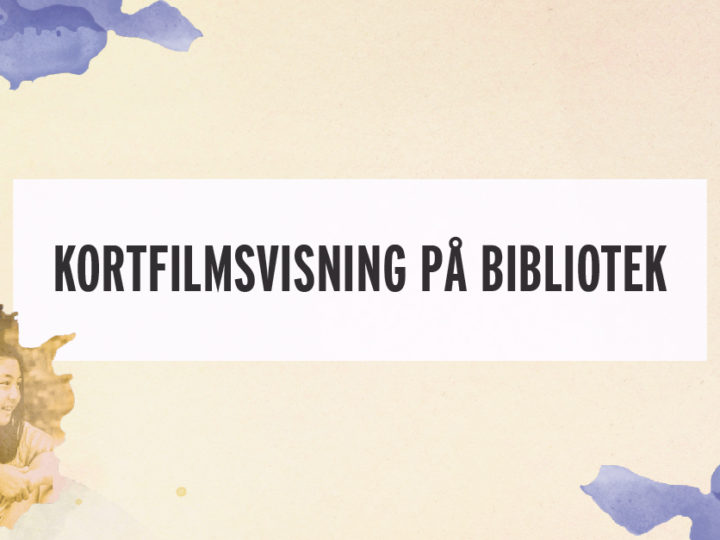 Kortfilmsvisning på bibliotek våren 2017
