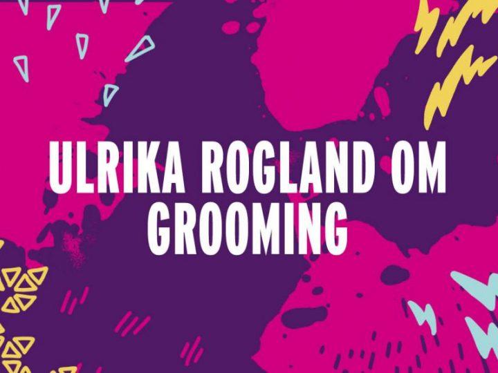 Ulrika Rogland talar om grooming